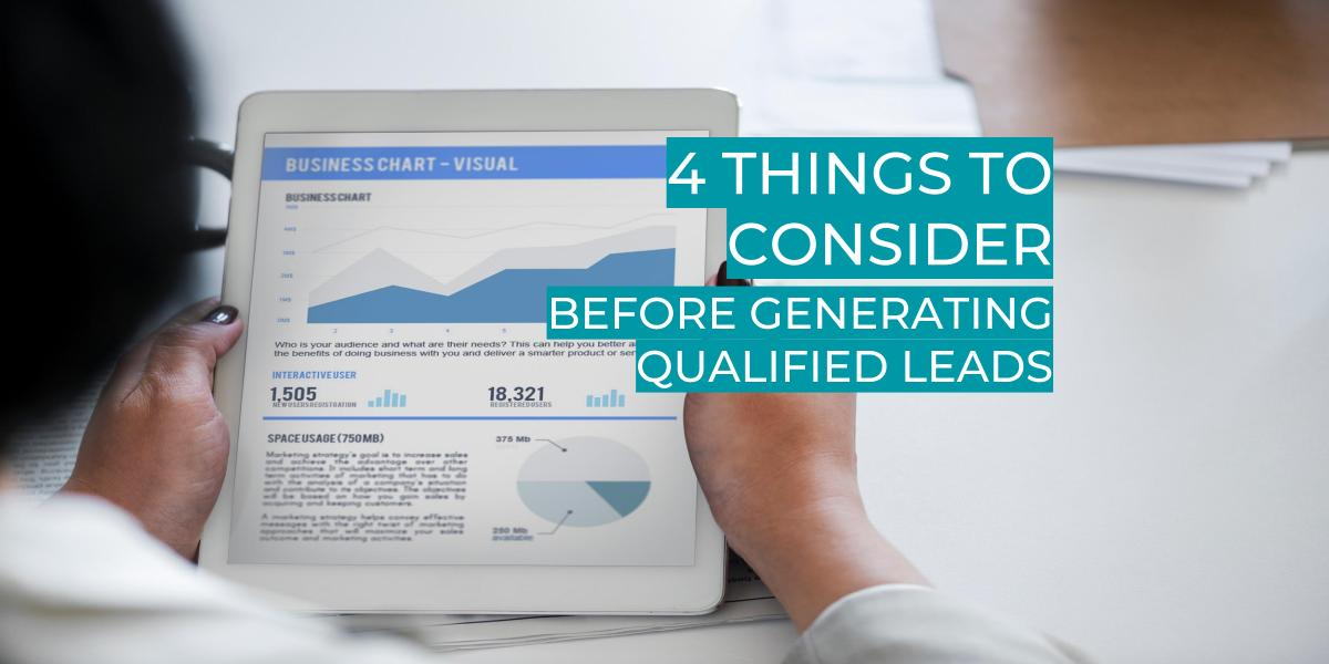 4 THINGS TO CONSIDER BEFORE GENERATING QUALIFIED LEADS