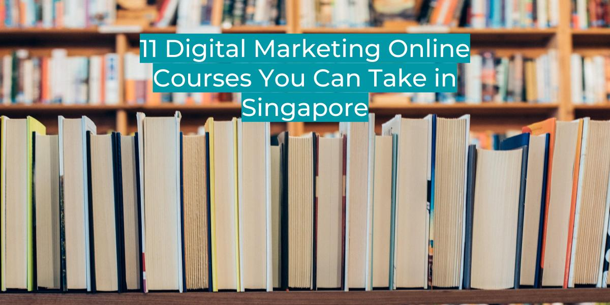 11 RESOURCES FOR DIGITAL MARKETING ONLINE COURSES IN SINGAPORE