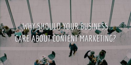 WHY SHOULD YOUR BUSINESS CARE ABOUT CONTENT MARKETING